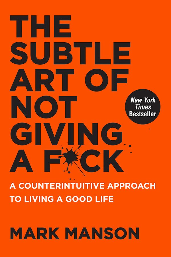 The cover of The Subtle Art of Not Giving a F*ck: A Counterintuitive Approach to Living a Good Life by Mark Manson. Click for more details.