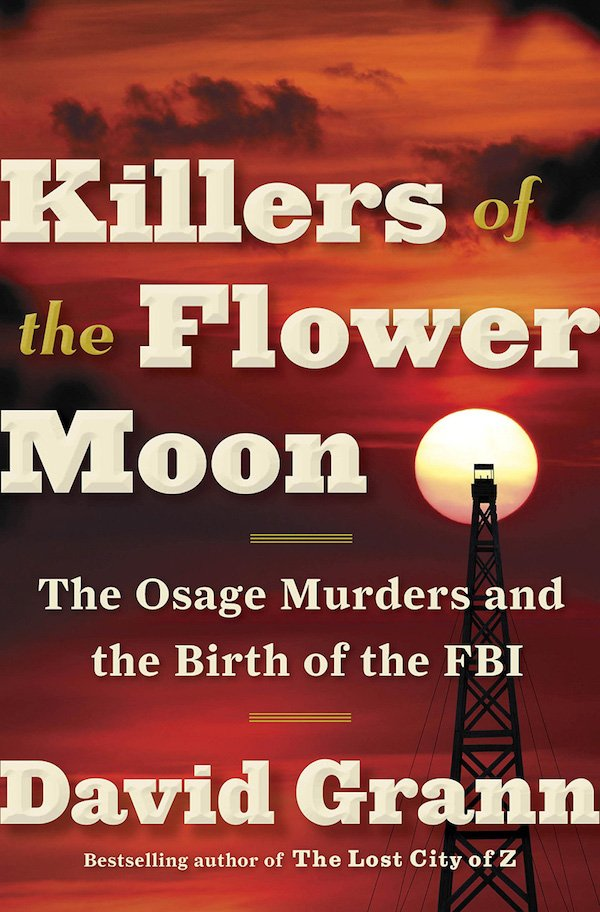 The cover of Killers of the Flower Moon: The Osage Murders and the Birth of the FBI by David Grann. Click for more details.