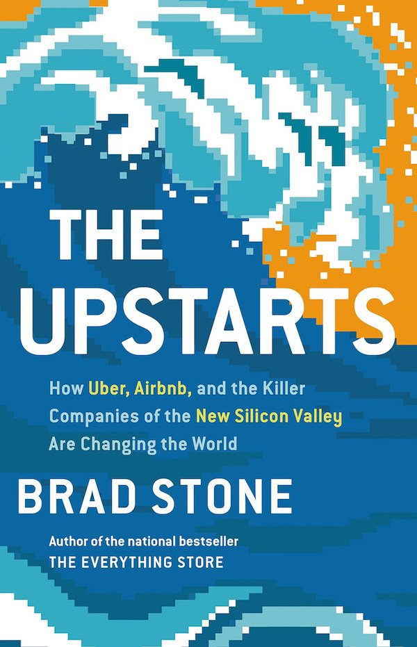 The cover of The Upstarts: How Uber, Airbnb, and the Killer Companies of the New Silicon Valley Are Changing the World by Brad Stone. Click for more details.