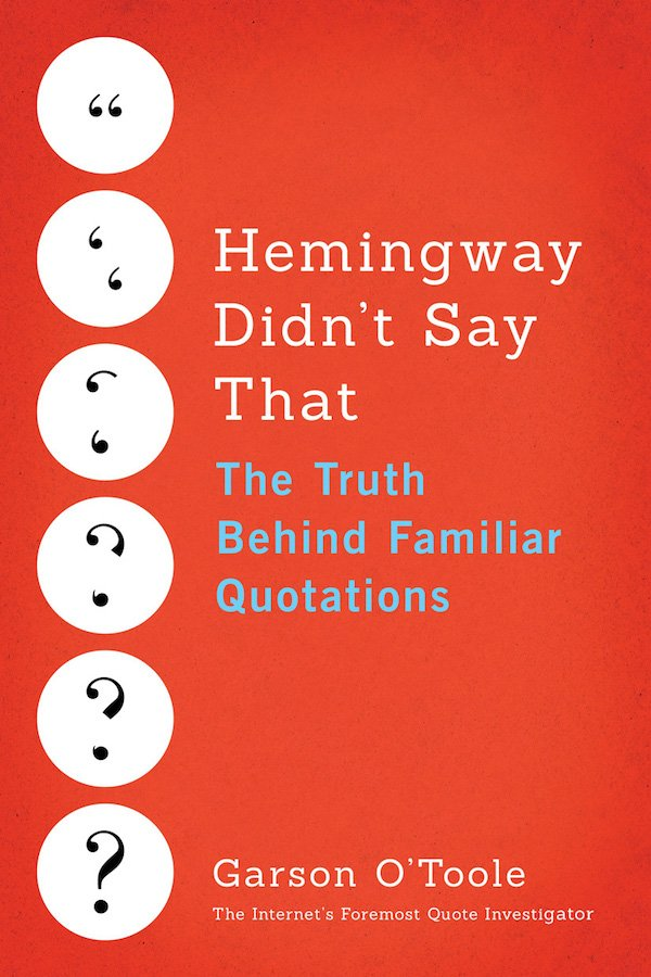 The cover of Hemingway Didn't Say That: The Truth Behind Familia Quotations by Garson O'Toole. Click for more details.