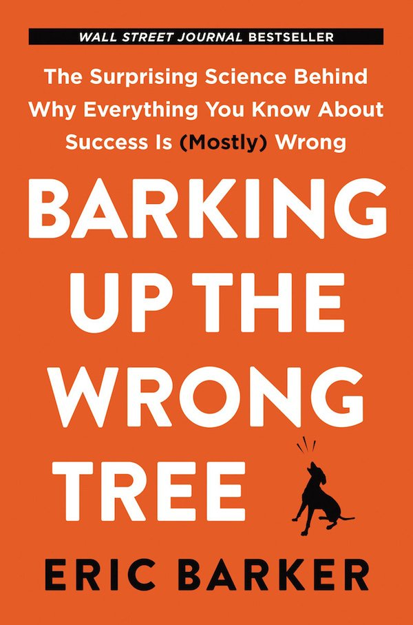 The cover of Barking Up the Wrong Tree: The Surprising Science Behind Why Everything You Know About Success Is (Mostly) Wrong  by Eric Barker. Click for more details.