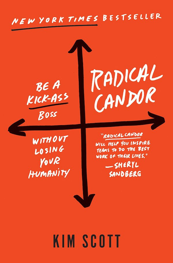 The cover of Radical Candor: Be a Kick-Ass Boss Without Losing Your Humanity by Kim Scott. Click for more details.