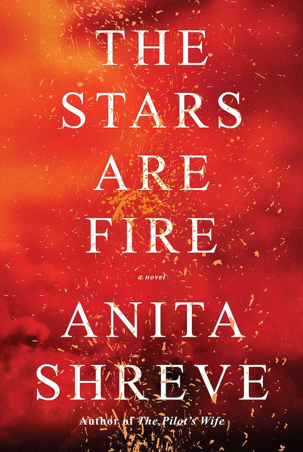 The cover of The Stars Are Fire: A Novel by Anita Shreve. Click for more details.