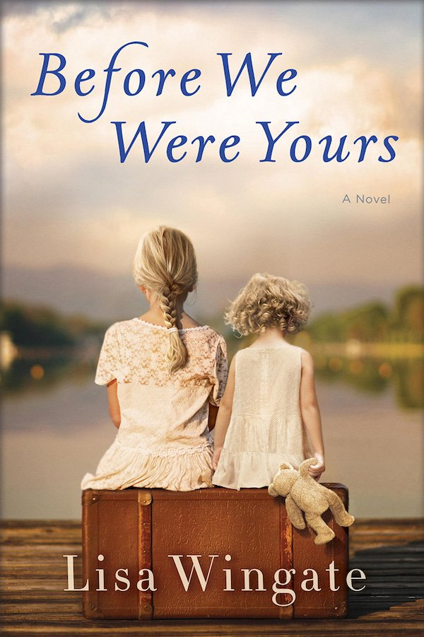 The cover of Before We Were Yours: A Novel by Lisa Wingate. Click for more details.