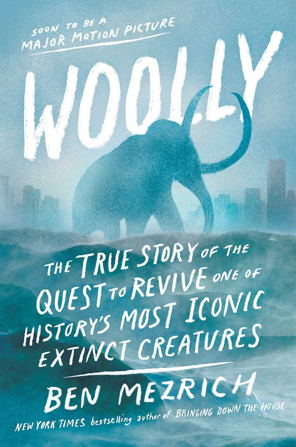 The cover of Woolly: The True Story of the Quest to Revive One of History's Most Iconic Extinct Creatures by Ben Mezrich. Click for more details.