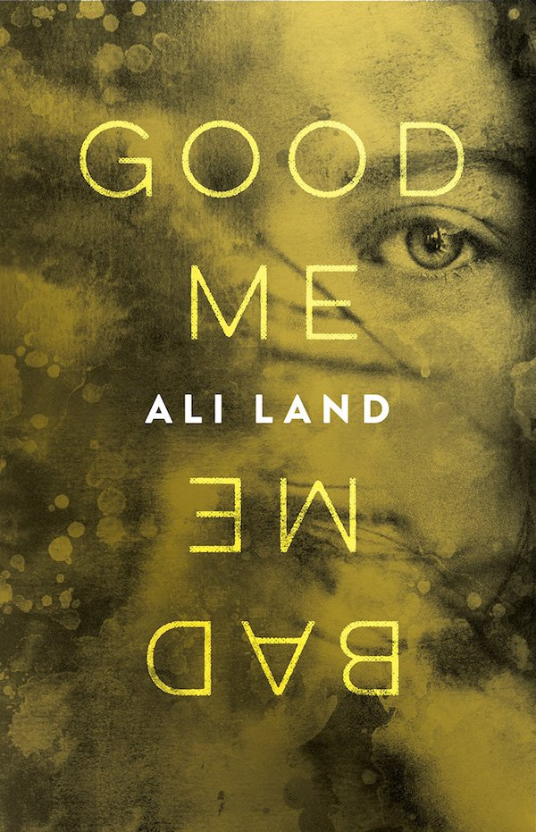 The cover of Good Me Bad Me: A Novel by Ali Land. Click for more details.