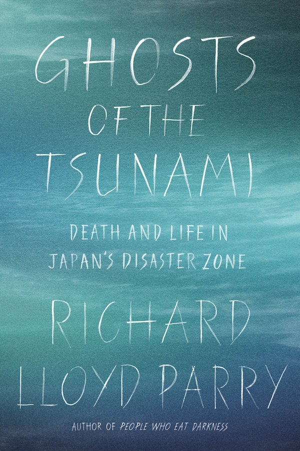 The cover of Ghosts of the Tsunami: Death and Life in Japan's Disaster Zone by Richard Lloyd Parry. Click for more details.