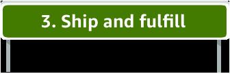 3. Ship and fulfill