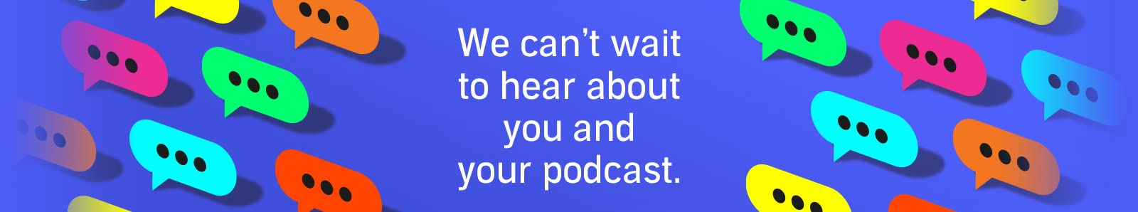 All set? We can't wait to hear about you and your podcast. Click here to apply now.