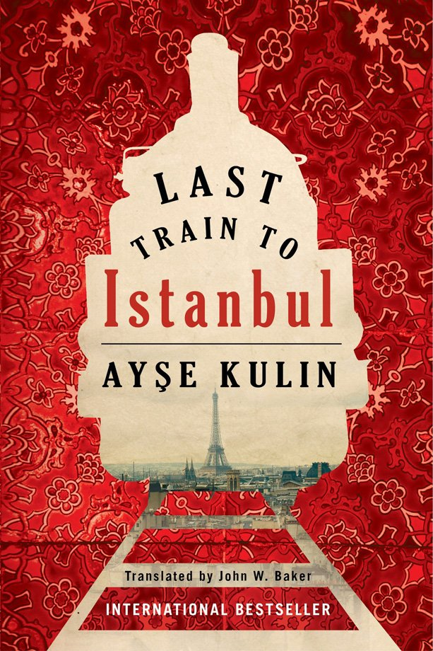 The book cover of Last Train to Istanbul by Ayşe Kulin. Translated by John W. Baker. The silhouette of a train track and a locomotive is cut from a painting of red floral. Through the silhouette is an image of World War II Paris, the Eiffel Tower centered in the frame, along the tracks.