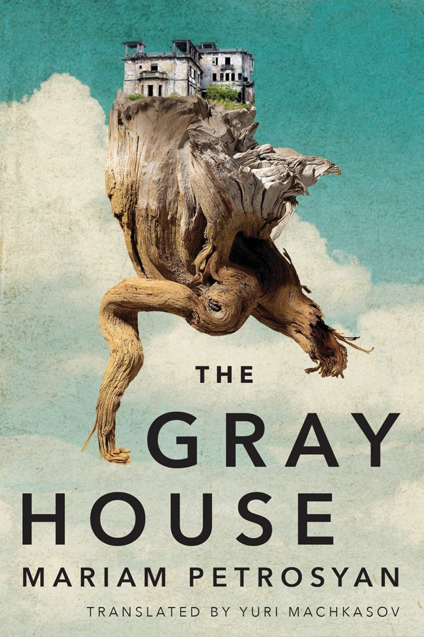 The book cover of The Gray House by Mariam Petrosyan. Translated by Yuri Machkasov. A multi-tiered, gray house is planted on the stump of a large, uprooted tree, suspended in the blue sky among the cumuli.