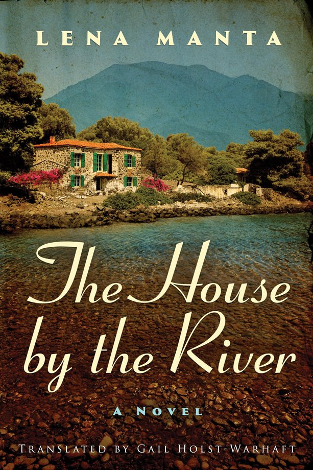 The book cover of The House by the River by Lena Manta. Translated by Gail Holst-Warhaft. The cover shows a house with an orange, tiled roof positioned on the shore of a shallow river with a mountain in the background.