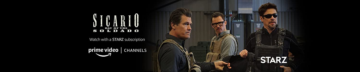 Watch Sicario: Day of the Soldado on STARZ with Prime Video Channels