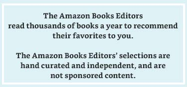 The Amazon Books Editors read thousands of books a year to recommend their favorites to you. The Amazon Books Editors' selections are hand curated and independent, and are not sponsored content.