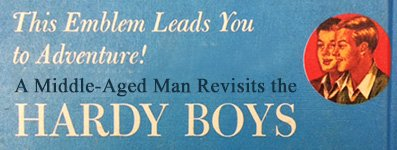 This Emblem Leads to Adventure! A Middle-Aged Man Revisits the Hardy Boys
