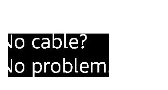 No cable? No problem.