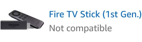 Fire TV Stick (1st Generation), not compatible