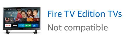 Fire TV Edition TVs, not compatible