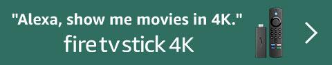 Alexa, show me movies in 4K. Fire TV Stick 4K.