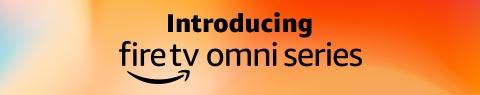Introducing Fire TV Omni Series
