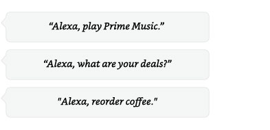 Alexa, play prime music | Alexa, what are your deals? | Alexa, where's my stuff?