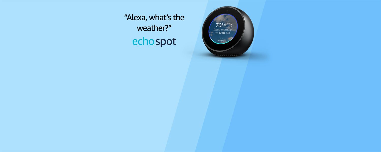 Alexa, what's the weather? | Echo Spot