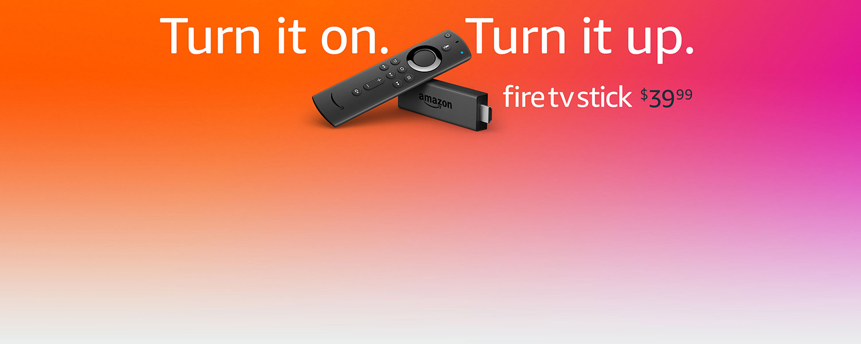 Turn it on. Turn it up. | Fire TV Stick: $39.99