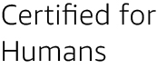 Certified for Humans
