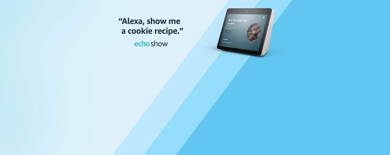 Alexa, show me a cookie recipe.   Echo Show