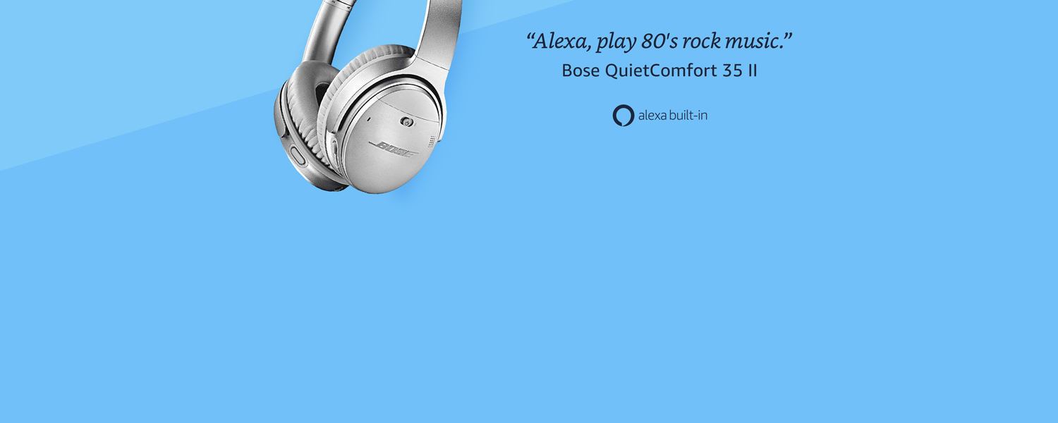 Alexa, play 80's rock music. | Bose QuietComfort 35 II | Alexa built-in