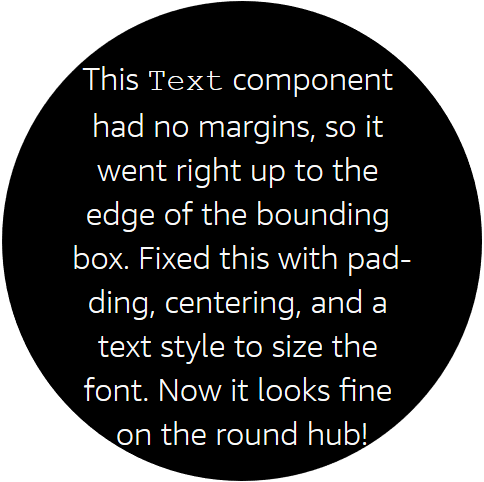 Top padding, center text alignment, and a better font size make the text work on a small, round hub