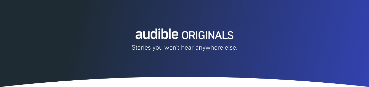 Audible Originals Stories you won't hear anywhere else