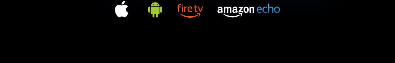 for Apple, Android, Fire TV, and Amazon Echo devices