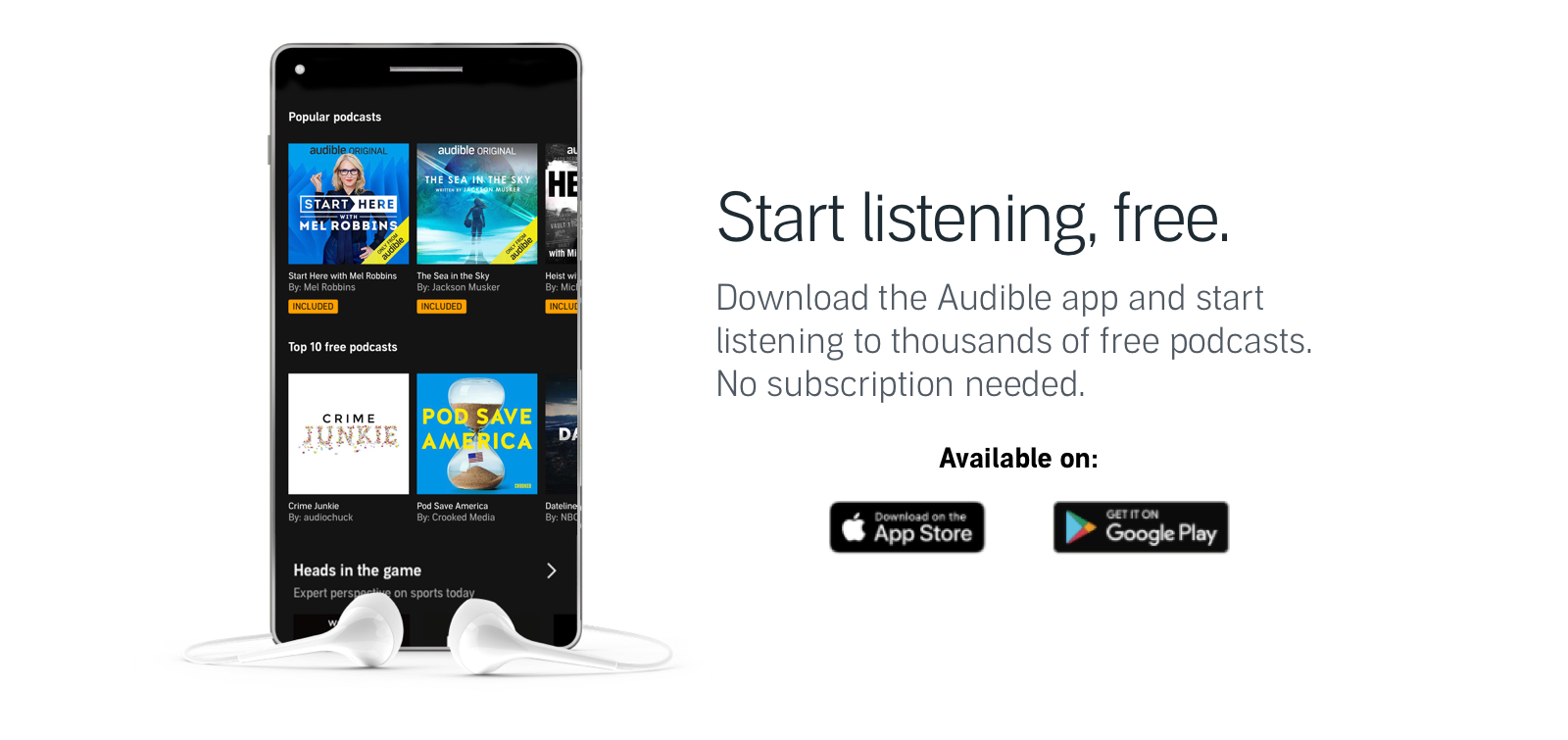 Start listening, free. Download the Audible app and start listening to thousands of free podcasts. No subscription needed. Available on: Download on the App Store. Get it on Google Play.