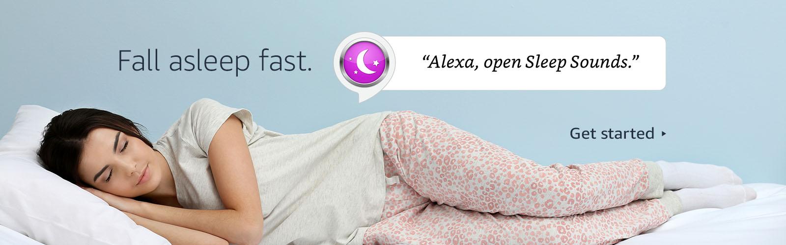 """Fall asleep fast. """"Alexa, open Sleep Sounds."""""""