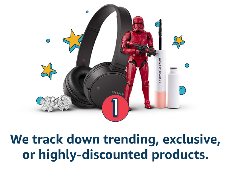 We track down trending, exclusive, or highly-discounted products.