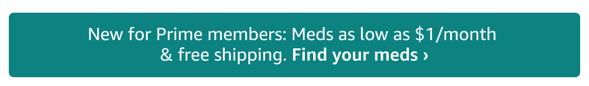 New for Prime members: Meds as low as $1/month & free shipping. Find your meds ›