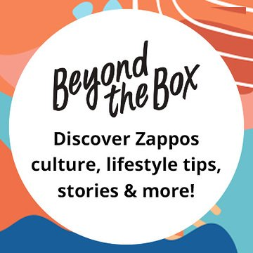 Beyond the Box. Discover Zappos Culture lifestyle tips, stories & more!