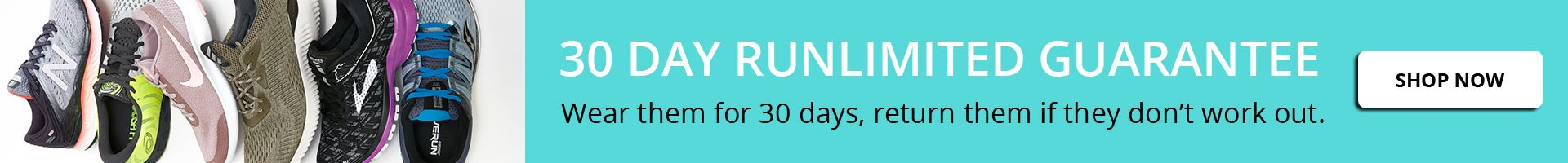 30 Day Runlimited Guarantee. Wear them for 30 days, return them if they don't work out. Shop Now.
