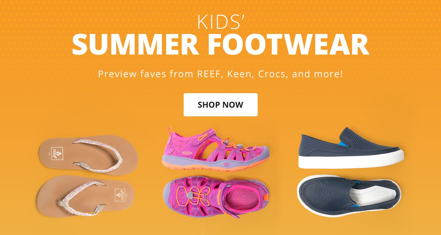 Kids Summer Footwear.Preview faves from Reef,Keen, Crocs and more. Shop Now.