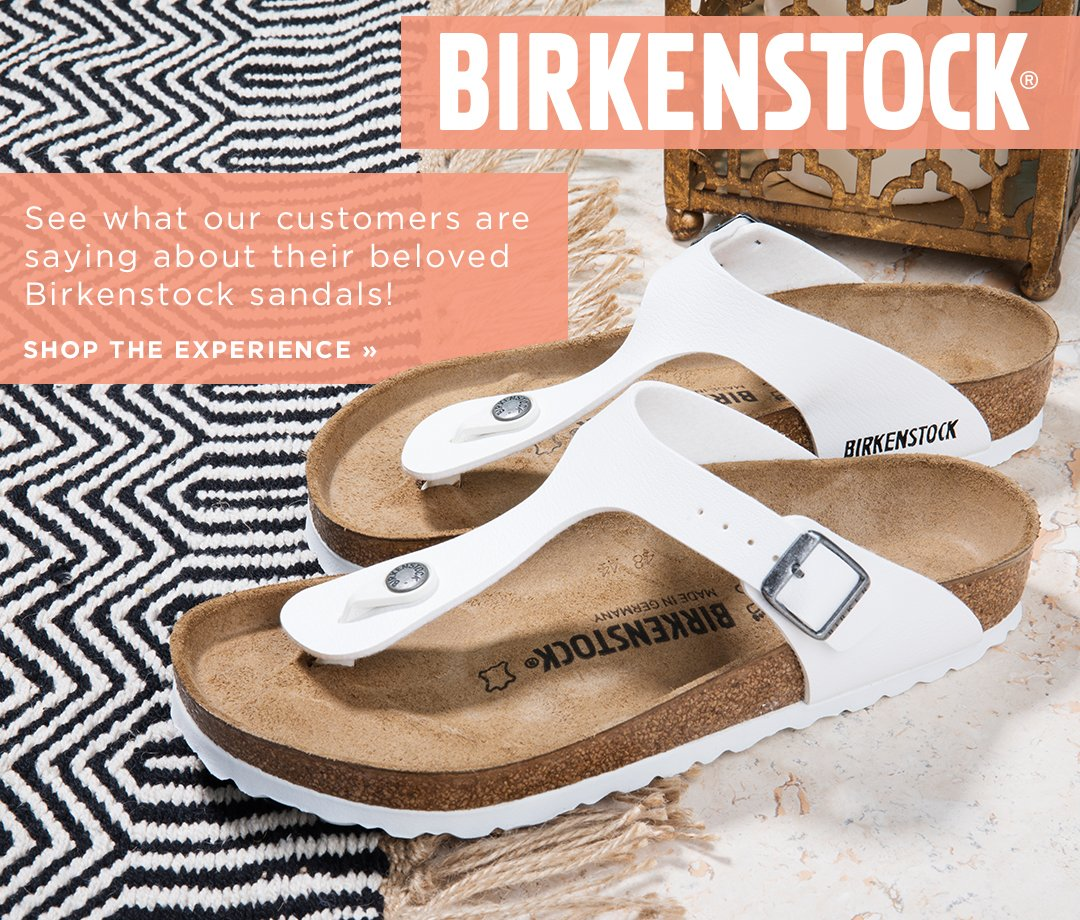 Birkenstock. See what our customers are saying about their beloved Birkenstock Sandals! Shop The Experience.