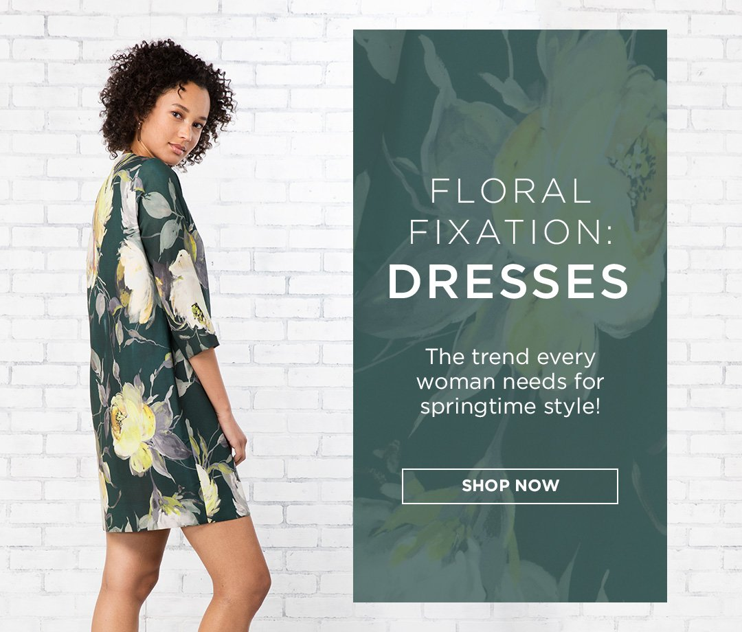 Floral Fixation: Dresses. The trend every woman needs for springtime style! Shop Now.