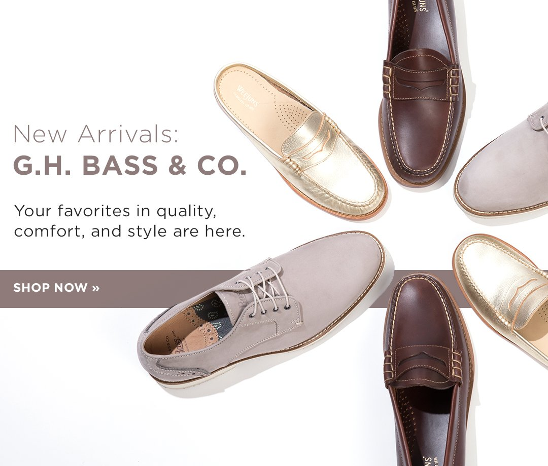 New Arrivals G.H. Bass & Co. Your favorites in quality comfort and style are here. Shop Now.
