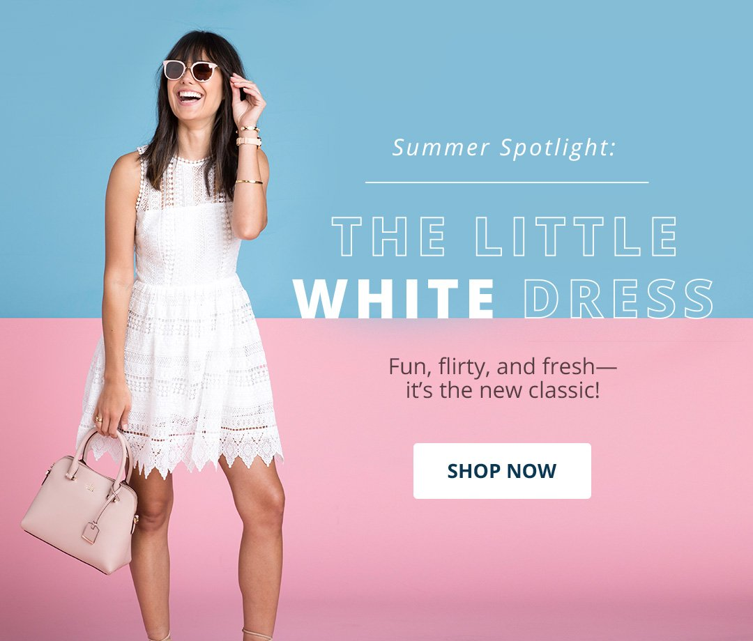 Summer Spotlight: The Little White Dress. Fun, flirty, and fresh- it's the new classic! Shop Now,