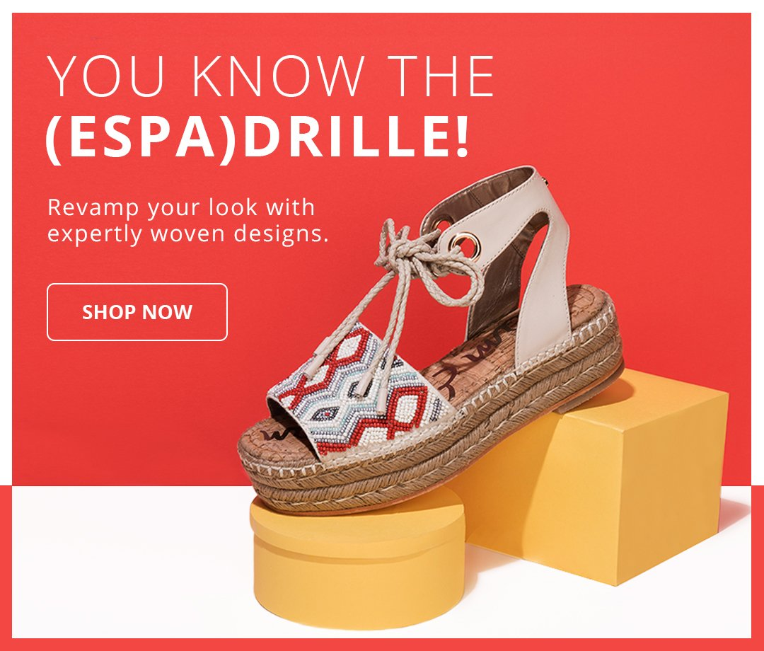 You know the (espa)drille! Revamp your look with expertly woven designs. Shop Now.