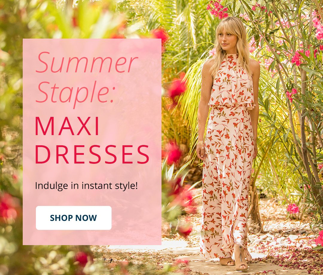 Summer Staple: Maxi Dresses. Indulge in instant style! Shop Now.