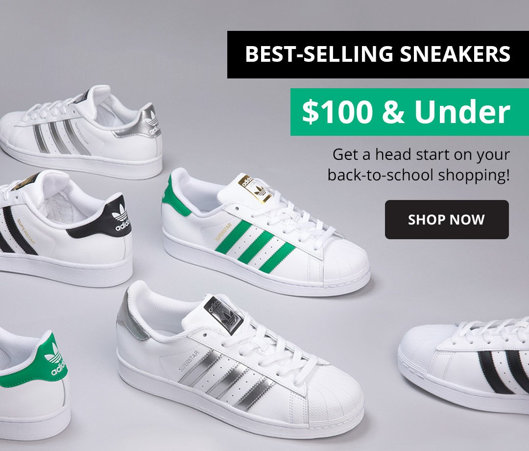 Best- Selling Sneakers. $100 & Under. Get a head start on your back-to-school shopping! Shop Now.