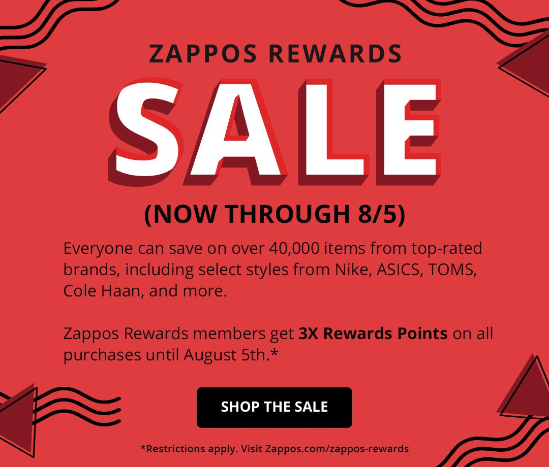 Zappos Rewards Sale (now through 8/5). Everyone can save on over 40,000 items from top-rated brands like Nike, Adics, TOms, Cole Haan, and others! Zappos Rewards members get 3x rewards points on all purchases until August 5th*. Shop the Sale