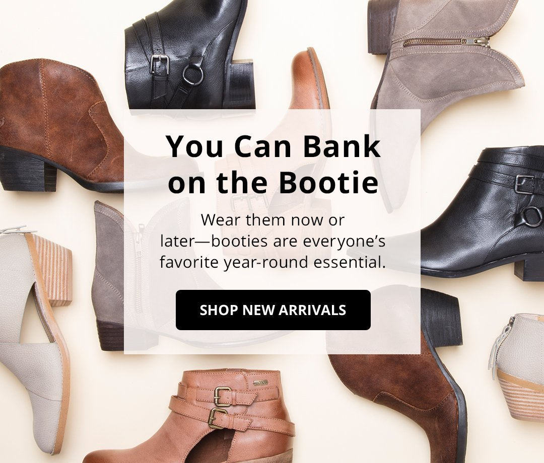 You can bank on the bootie. Image of various booties. Shop Now.