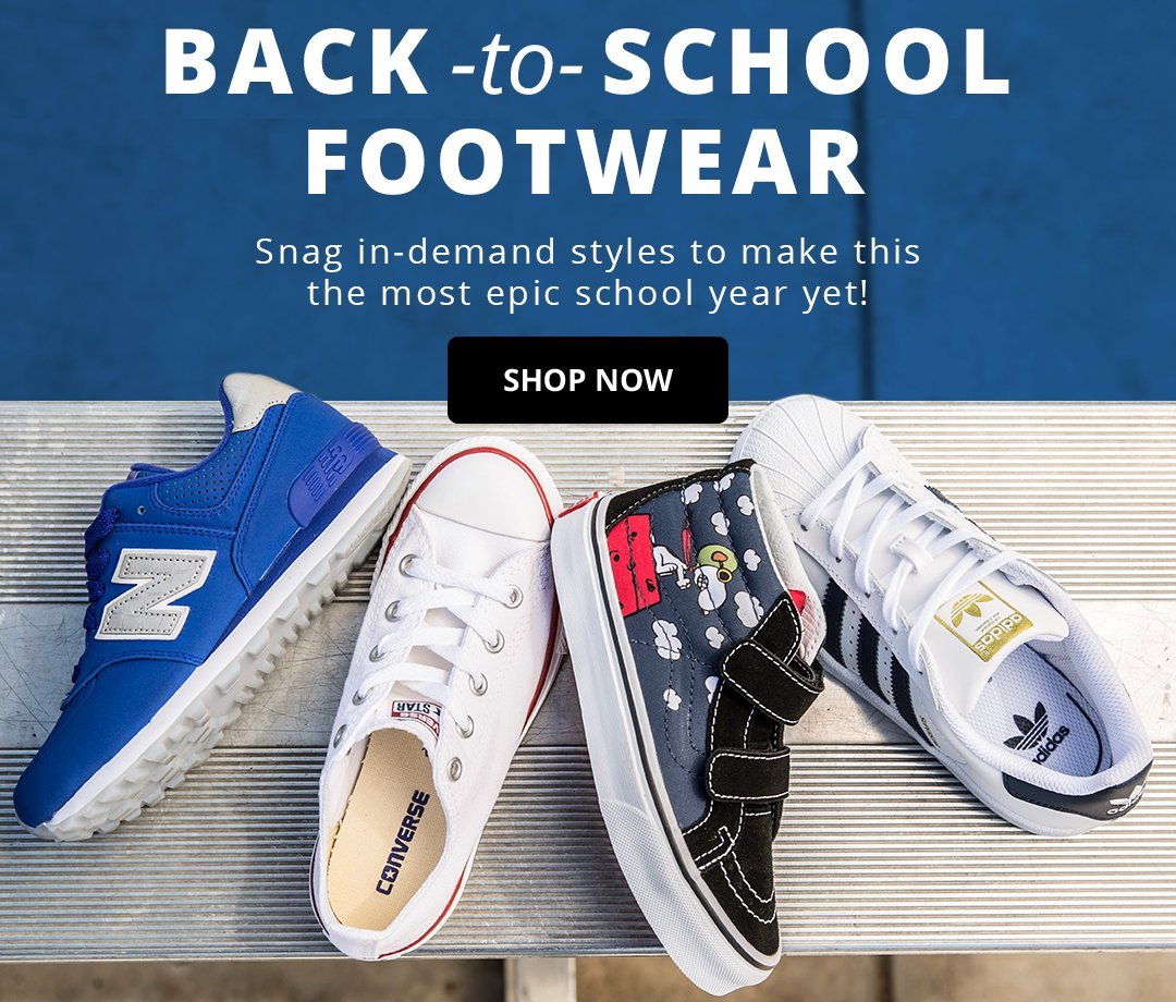 back to school footwear. snag in demand styles to make this the most epic school year yet. shop now.